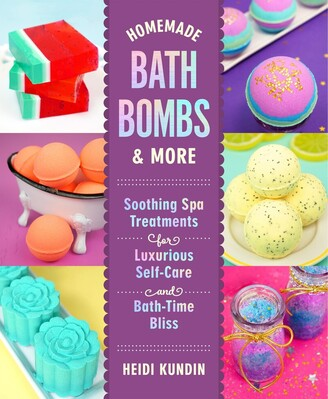 Heidi Kundin Homemade Bath Bombs & More: Soothing Spa Treatments For Luxurious Self-care And Bath-time Bliss