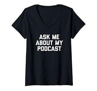 Womens Ask Me About My Podcast T-Shirt funny saying sarcastic radio V-Neck T-Shirt