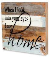 Look Into Your Eyes Inspirational Reclaimed Wood Wall Art