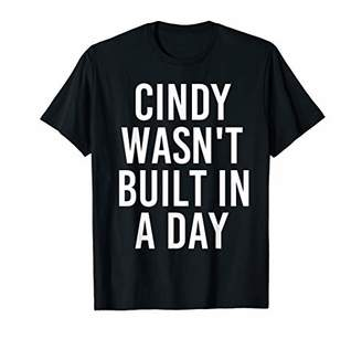 IDEA CINDY WASN'T BUILT IN A DAY Funny Birthday Name Gift T-Shirt