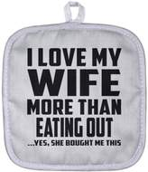 Designsify Husband Pot Holder, I Love My Wife More Than Eating out ...Yes, She Bought Me This - Pot Holder, Heat Resistant Potholder, Unique Gift Idea for Husband, Him by Wife, Men, Lover