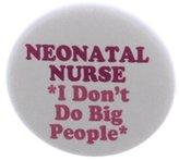 "Neonatal Nurse - I don't do big people 1.25"" Magnet - Nursing Little Baby Babies Funny Humor"