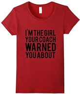 Kids I'm The Girl Your Coach Warned You About T-Shirt 6