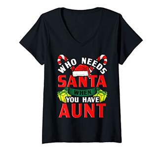 Womens Who Needs Santa When You Have Aunt Christmas Gifts V-Neck T-Shirt