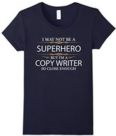 May not be a Superhero but i'm a Copy Writer Funny T-shirt