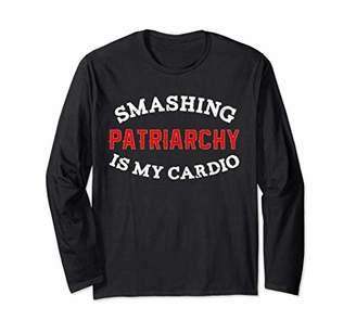 Smashing Patriarchy Is My Cardio Shirt For Feminist Long Sleeve T-Shirt