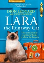 Dion Leonard Lara The Runaway Cat: One Cat's Journey To Discover Home Is Where The Heart Is