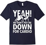 Men's Yeah, No Don't Put Me Down For Cardio T Shirt Small