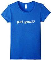 Women's Got Gout? Funny Foot Doctor Podiatrist Gift T-Shirt Medium