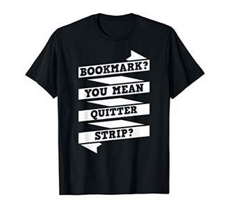 Bookmark You Mean Quitter Strip Funny Literary Gift Readers T-Shirt