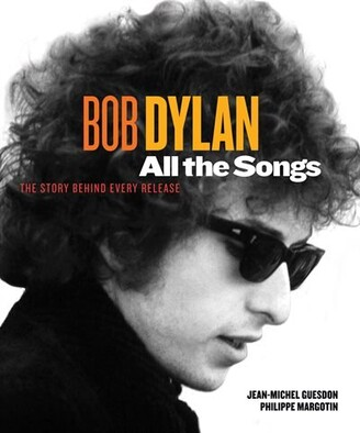 Philippe Margotin Bob Dylan All The Songs: The Story Behind Every Track