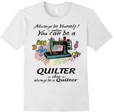 Always be yourself! Unless you can be a Quilter--