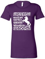 Go All Out Screenprinting Juniors Always Be Yourself Unless You Can Be A Unicorn Funny T-Shirt