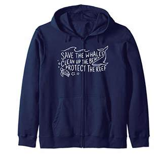 Save The Whales Clean Up The Beach Protect The Reef Zip Hoodie