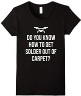 Women's Solder Out of the Carpet Funny Drone FPV Quadcopter T-Shirt Large