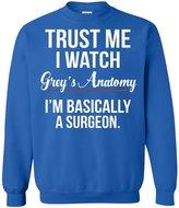 ShingoC Trust Me I Watch Grey's Anatomy I'm basically a surgeon Sweatshirt