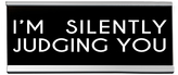 'Silently Judging You' Desk Sign