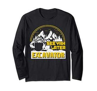 Equipment See Ya Later Excavator Graphic Heavy Funny Long Sleeve T-Shirt
