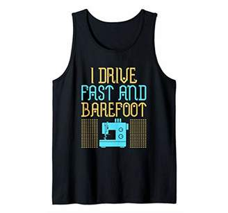 Sewing Machine I Drive Fast And Barefoot Sew Sarcastic Funny Tank Top