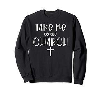 Church's Christian Gifts For Grandma Women Take Me To The Sweatshirt