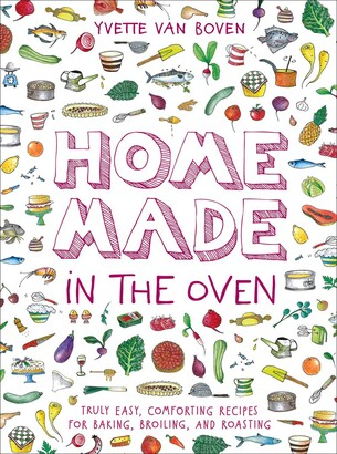Yvette Van Boven Home Made In The Oven: Truly Easy, Comforting Recipes For Baking, Broiling, And Roasting