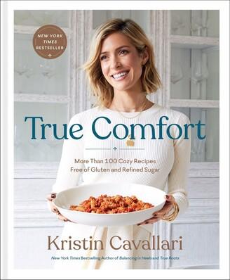 Kristin Cavallari True Comfort: More Than 100 Cozy Recipes Free Of Gluten And Refined Sugar: A Gluten Free Cookbook