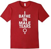 Women's I Bathe In Male Tears Funny Sarcastic Feminist T-Shirt XL