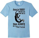 Special Tee Men's Always Be Yourself Unless You Can Be A Mermaid T-Shi 2XL