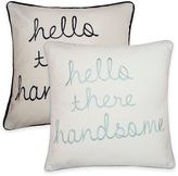 "Thro Hello There Handsome"" Embroidered Square Pillow"