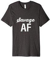 Savage AF   Premium Slim Fit   Snarky & Sassy Gifts & Shirts