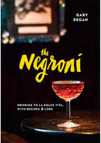 Penguin Random House The Negroni: Drinking To La Dolce Vita, With Recipes & Lore By Gary Regan