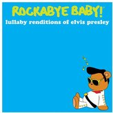 Rockabye Baby Rockabye Baby! Lullaby Renditions Of Elvis Presley