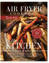 In The Kitchen: Air Fryer Cookbook, Sur La Table Edition