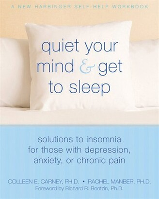 Colleen E. Carney Quiet Your Mind and Get to Sleep: Solutions to Insomnia for Those with Depression, Anxiety or Chron...
