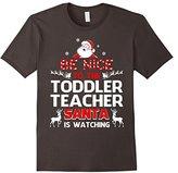 Women's Be Nice To The Toddler Teacher Santa Is Watching- Toddler Te Medium