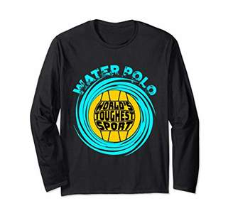 World's Toughest Sport - Water Polo Long Sleeve T-Shirt