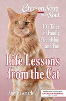 Amy Newmark Chicken Soup for the Soul: Life Lessons from the Cat: 101 Tales of Family, Friendship and Fun
