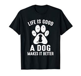 Life is Good A Dog Makes It Better T-shirt