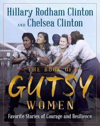 Hillary Rodham Clinton The Book Of Gutsy Women: Favoritestories Of Courage And Resilience