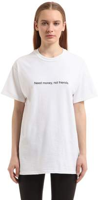 Famt Fuck Art Make Tees NEED MONEY NOT FRIENDS COTTON T-SHIRT