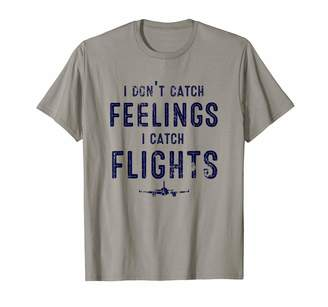 Wanderlust I Don't Catch Feelings Flights Gifts Traveller T-Shirt
