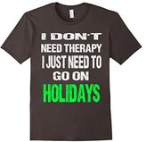 Men's I Don't Need Therapy I Just Need To Go On Holidays T-Shirt Medium