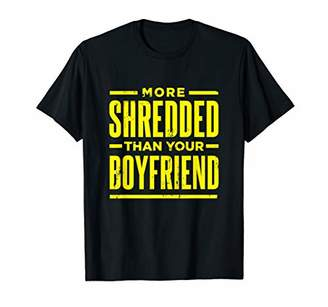 Equipment Funny More Shredded Than Your Boyfriend Shirt Gym T-Shirt