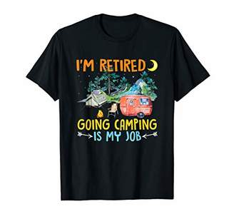 Camper Funny Camp Shirt I'm Retired Going Camping Is My Job T-Shirt