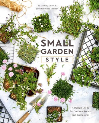 Isa Hendry Eaton Small Garden Style: A Design Guide For Outdoor Rooms And Containers