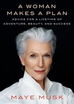 Maye Musk A Woman Makes A Plan: Advice For A Lifetime Of Adventure, Beauty, And Success