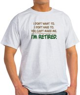 CafePress - YOU CAN't MAKE ME, I'm RETIRED - 100% Cotton T-Shirt