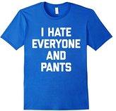 Men's I Hate Everyone & Pants T-Shirt funny saying sarcastic cute Medium