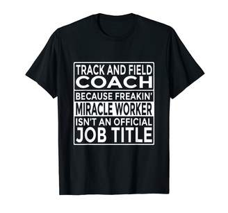 Coach Track And Field Gifts Tee Funny Track and Field Gift Freakin' Miracle Worker T-Shirt