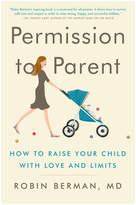 Harper Collins Permission To Parent: How To Raise Your Child with Love and Limits